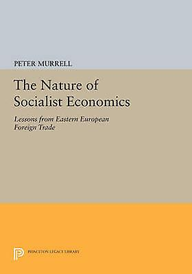 The Nature of Socialist Economics - Lessons from Eastern European Fore