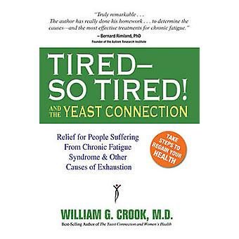 Tired - So Tired! - and the Yeast Connection by William G. Crook - 978