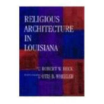 Religious Architecture in Louisiana by Robert W. Heck - Otis B. Wheel