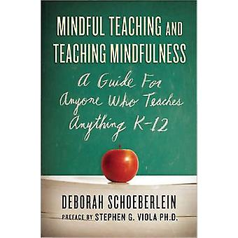 Mindful Teaching and Teaching Mindfulness - A Guide for Anyone Who Tea