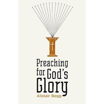 Preaching for God's Glory (New edition) by Alistair Begg - 9781433522