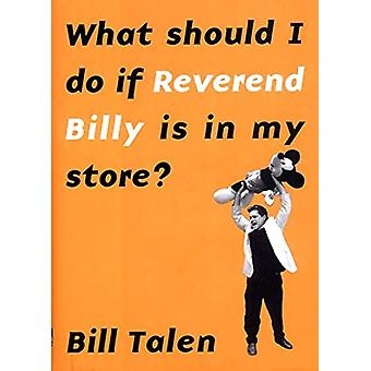 What Should I Do If Reverend Billy is in My Store? by Billy Talen - 9