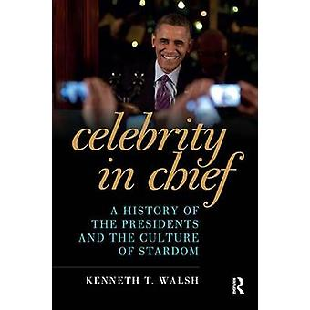 Celebrity in Chief - A History of the Presidents and the Culture of St