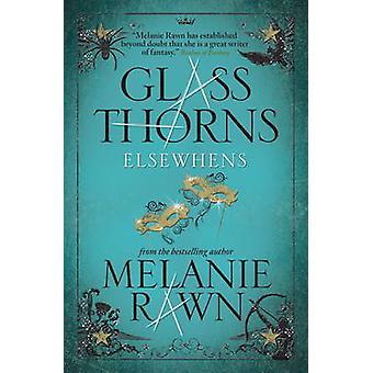 Glass Thorns - Bk. 2 - Elsewhens by Melanie Rawn - 9781781166628 Book
