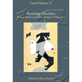 Resisting Alterities - Wilson Harris and Other Avatars of Otherness by