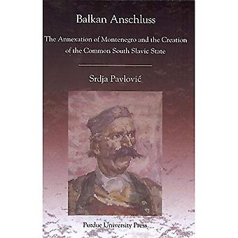 Balkan Anschluss: The Annexation of Montenegro and the Creation of the Common South Slavic State (Central European Studies)