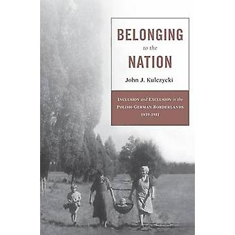 Belonging to the Nation by John J. Kulczycki