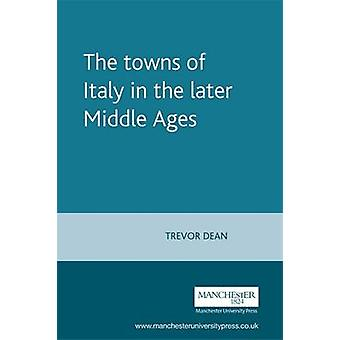 The Towns of Italy in the Later Middle Ages by Trevor Dean - Rosemary
