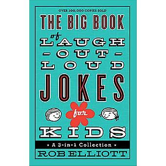 Das große Buch der Laugh Out Loud Witze für Kinder - eine 3-in-1-Sammlung von
