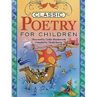 Classic Poetry for Children by Nicola Baxter - Cathie Shuttleworth -