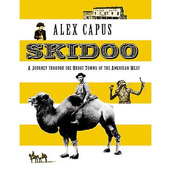 Skidoo - A Journey Through the Ghost Towns of the American West by Ale