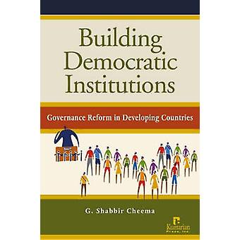 Building Democratic Institutions - Governance Reform in Developing Cou