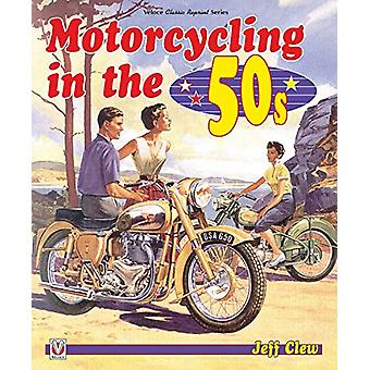 Motorcycling in the '50s by Jeff Clew - 9781787110991 Book