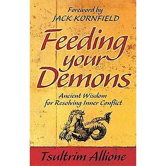 Feeding Your Demons - Ancient Wisdom for Resolving Inner Conflict by T