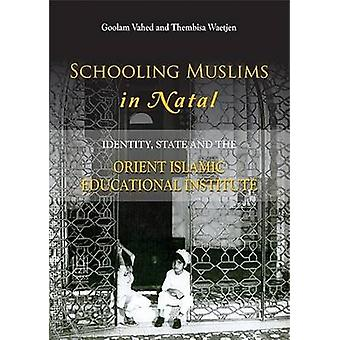 Schooling Muslims in Natal - Identity - State and the Orient Islamic E
