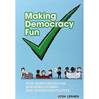 Fun de faire de la démocratie: Comment le Game Design peut habiliter les citoyens et de transformer la politique