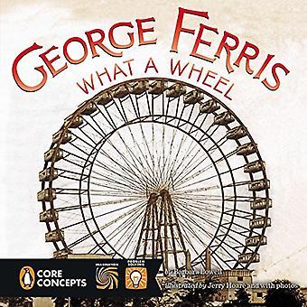 George Ferris: What a Wheel! (Penguin Core Concepts)