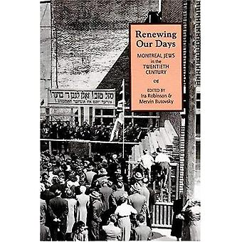 Renewing Our Days : Montreal Jews in the Twentieth Century