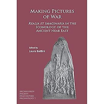 Making Pictures of War: Realia et Imaginaria in the Iconology of the Ancient Near East (Archaeopress Ancient Near...