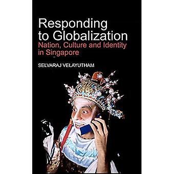 Responding to Globalization: Nation, Culture and Identity in Singapore