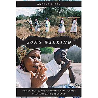 Song Walking: Women, Music,� and Environmental Justice in an African Borderland