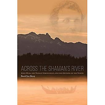 Across the Shaman's River: John Muir, the Tlingit Stronghold, and the Opening� of the North