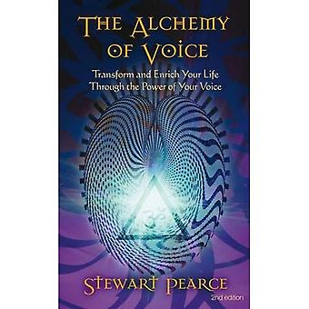 Alchemy of Voice: Transform and Enrich Your Life Through the Power of Your Voice