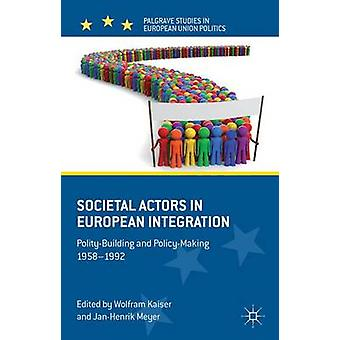 Societal Actors in European Integration PolityBuilding and PolicyMaking 19581992 by Kaiser & Wolfram