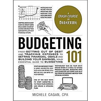 Budgettering 101: Van weggaan van schuld en het bijhouden van kosten aan de financiële doelstellingen te bepalen en de opbouw van uw spaargeld, uw onmisbare gids om te budgetteren (Adams 101)