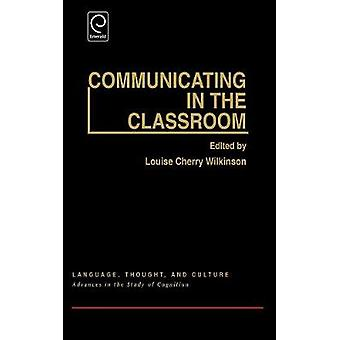 Communicating in the Classroom by Wilkinson & Loise