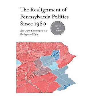O realinhamento da política de Pensilvânia desde 1960 TwoParty concorrência em um campo de batalha do estado por Lamis & Rene M.