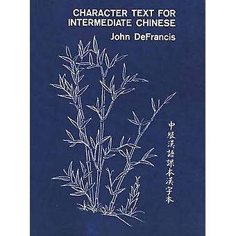 Character Text for Intermediate Chinese by DeFrancis & John
