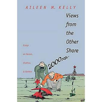 Views from the Other Shore Essays on Herzen Chekhov and Bakhtin by Kelly & Aileen M.