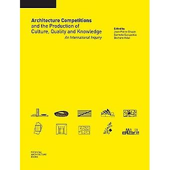 Architecture Competitions and the Production of Culture Quality and Knowledge An International Inquiry by Chupin & JeanPierre