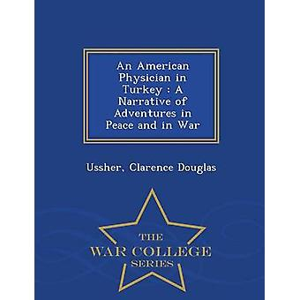An American Physician in Turkey  A Narrative of Adventures in Peace and in War  War College Series by Douglas & Ussher & Clarence