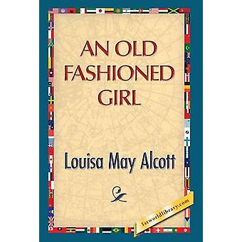 An Old Fashioned Girl by Alcott & Louisa May