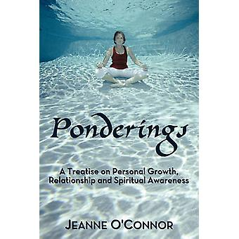 Ponderings A Treatise on Personal Growth Relationship and Spiritual Awareness by OConnor & Jeanne