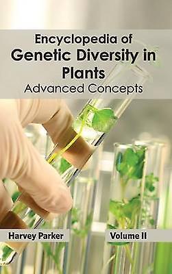 Encyclopedia of Genetic Diversity in Plants Volume II Advanced Concepts by Parker & Harvey