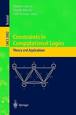 Constraints in Computational Logics. Theory and Applications  International Summer School CCL99 GifsurYvette France September 58 1999 Revised Lectures by Comon & Hubert