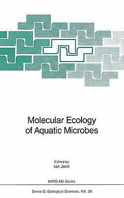 Molecular Ecology of Aquatic Microbes by Joint & Ian