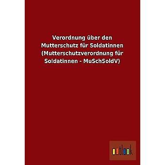 FMStFV Ber Den Superiorität fr Soldatinnen Mutterschutzverordnung fr Soldatinnen MuSchSoldV von Ohne Autor