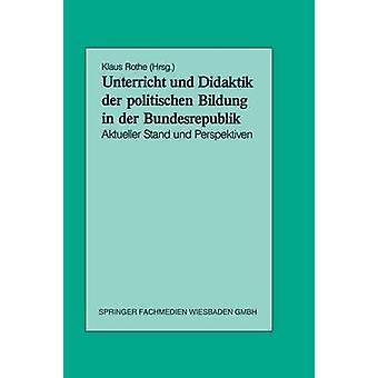 Unterricht Und Didaktik der Krieger Bildung in der Bundesrepublik Aktueller Stand Und Perspektiven von & Klaus Rothe
