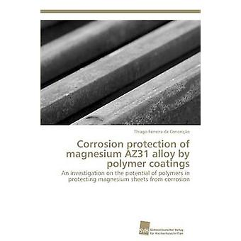 Corrosion protection of magnesium AZ31 alloy by polymer coatings by Ferreira da Conceio Thiago