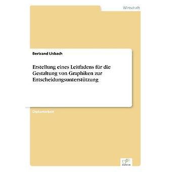 Erstellung Eines Leitfadens fr die Gestaltung von Graphiken Zur Entscheidungsuntersttzung von Lisbach & Bertrand