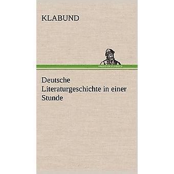 Deutsche Literaturgeschichte i Einer Stunde af Klabund