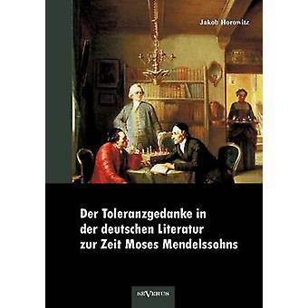 Der Toleranzgedanke in der deutschen Literatur zur Zeit Moses Mendelssohns preisgekrnt von der MendelssohnToleranzstiftung by Horowitz & Jakob
