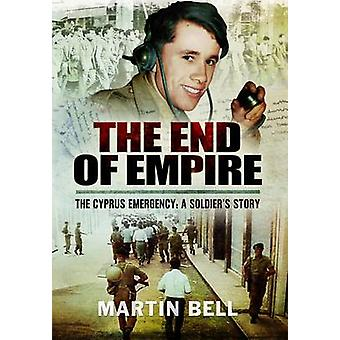 The End of Empire - Cyprus - A Soldier's Story by Martin Bell - 9781473