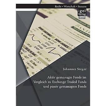 Aktiv gemanagte Fonds im Vergleich zu Exchange Traded Funds und passiv gemanagten Fonds by Steger & Johannes
