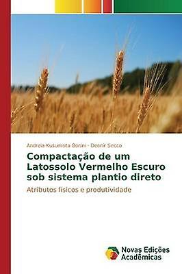 Compactao de um Latossolo Vermelho Escuro sob sistema plantio direto by Kusumota Bonini Andreia
