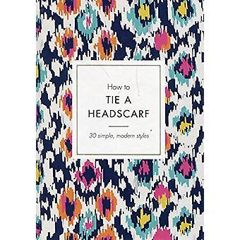 How to Tie een hoofddoek - 30 Simple - moderne stijlen door Alice Tate - 978